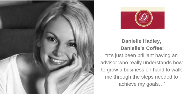 """Danielle Hadley, Danielle's Coffee: """"It's just been brilliant having an advisor who really understands how to grow a business on hand to walk me through the steps needed to achieve my goals…"""""""