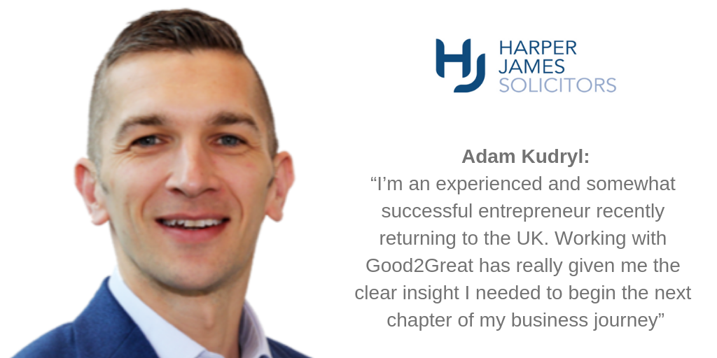"Adam Kudryl: ""I'm an experienced and somewhat successful entrepreneur recently returning to the UK. Working with Good2Great has really given me the clear insight I needed to begin the next chapter of my business journey"""